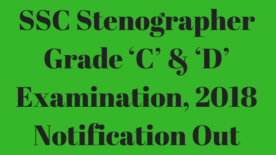 Free Job Alert - SSC Stenographer Grade 'C' & 'D' Examination, 2018 Notification Out