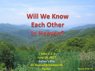 1 John 3:1-5 Heaven Series #7. Will We Know Each Other in Heaven?