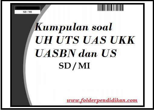 soal ulangan harian UTS UAS UKK UASBN dan US SD/MI