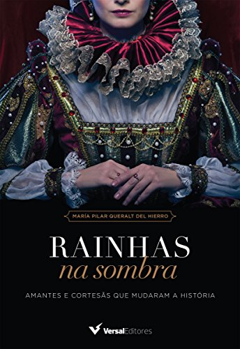 Rainhas na sombra: Amantes e cortesãs que mudaram a história - María Pilar Queralt del Hierro