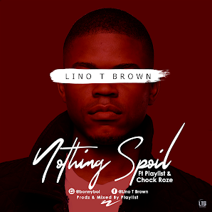 [Music] LIno T Brown - Nothing Spoil Ft. Playlist, Chock Roze & Preshtrends