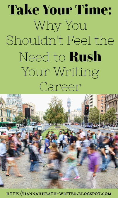 Take Your Time: Why You Shouldn't Feel the Need to Rush Your Writing Career