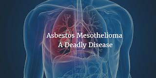 Asbestos Mesothelioma- A Deadly Disease