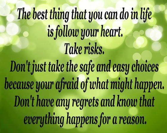 Life Quotes And Sayings Follow Your Heart And Dont Feel Any Regret