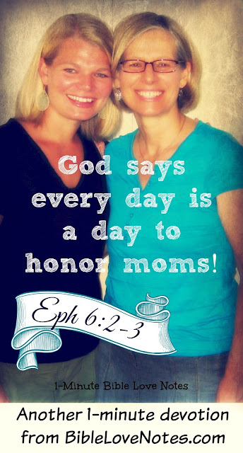 Every Day is Mother's Day because God tells us to honor our parents