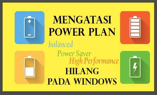 Mengatasi Power Plan Hilang pada Windows (Power Saving, Balance, High Performance)