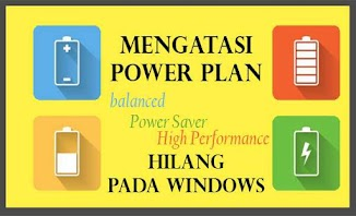 Mengatasi Power Plan Hilang pada Windows (Power Saving, Balance, High Performance)