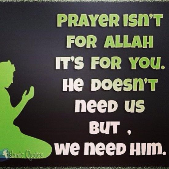 Prayer isn't for Allah - It's for you. he doesn't need us - Religions Quotes