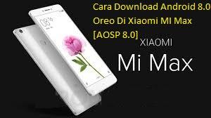 download android oreo di xiaomi mi max