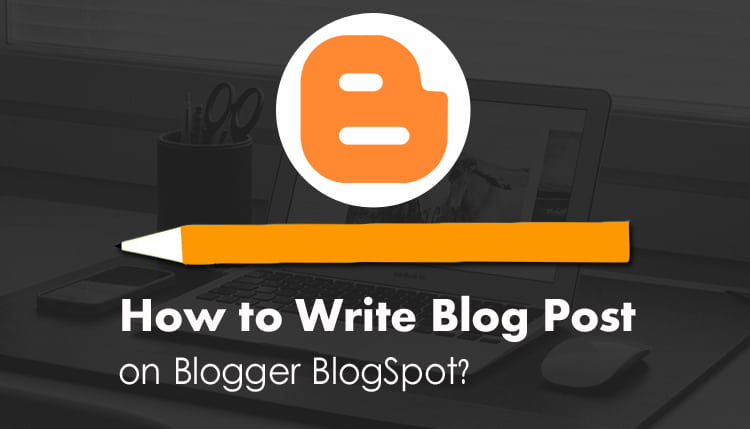 How to Write Blog on Blogger BlogSpot