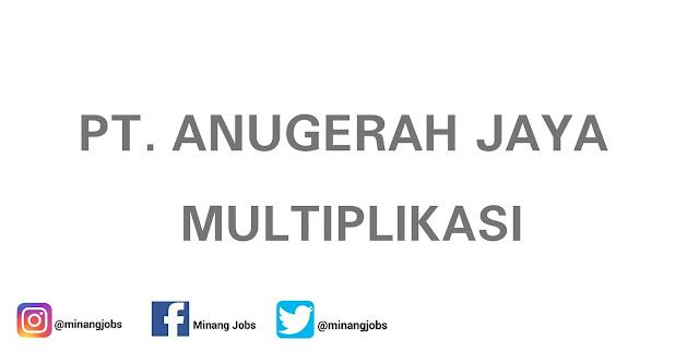 Lowongan Kerja Sumbar PT. Anugerah Jaya Multiplikasi Padang
