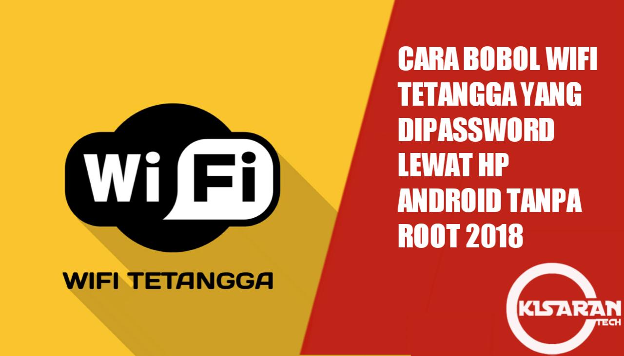 Cara Bobol Wifi Tetangga Yang Dipassword Lewat Hp Android Tanpa Root 2020 Kisarantech