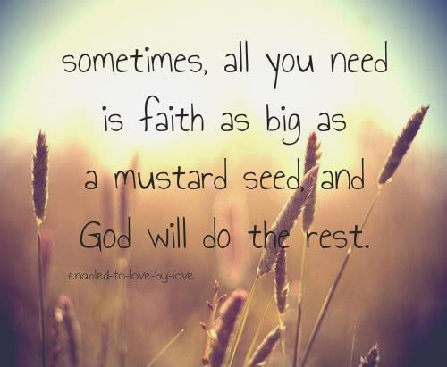 Sometimes All You Need Is Faith As Big As A Mustard Seed And God