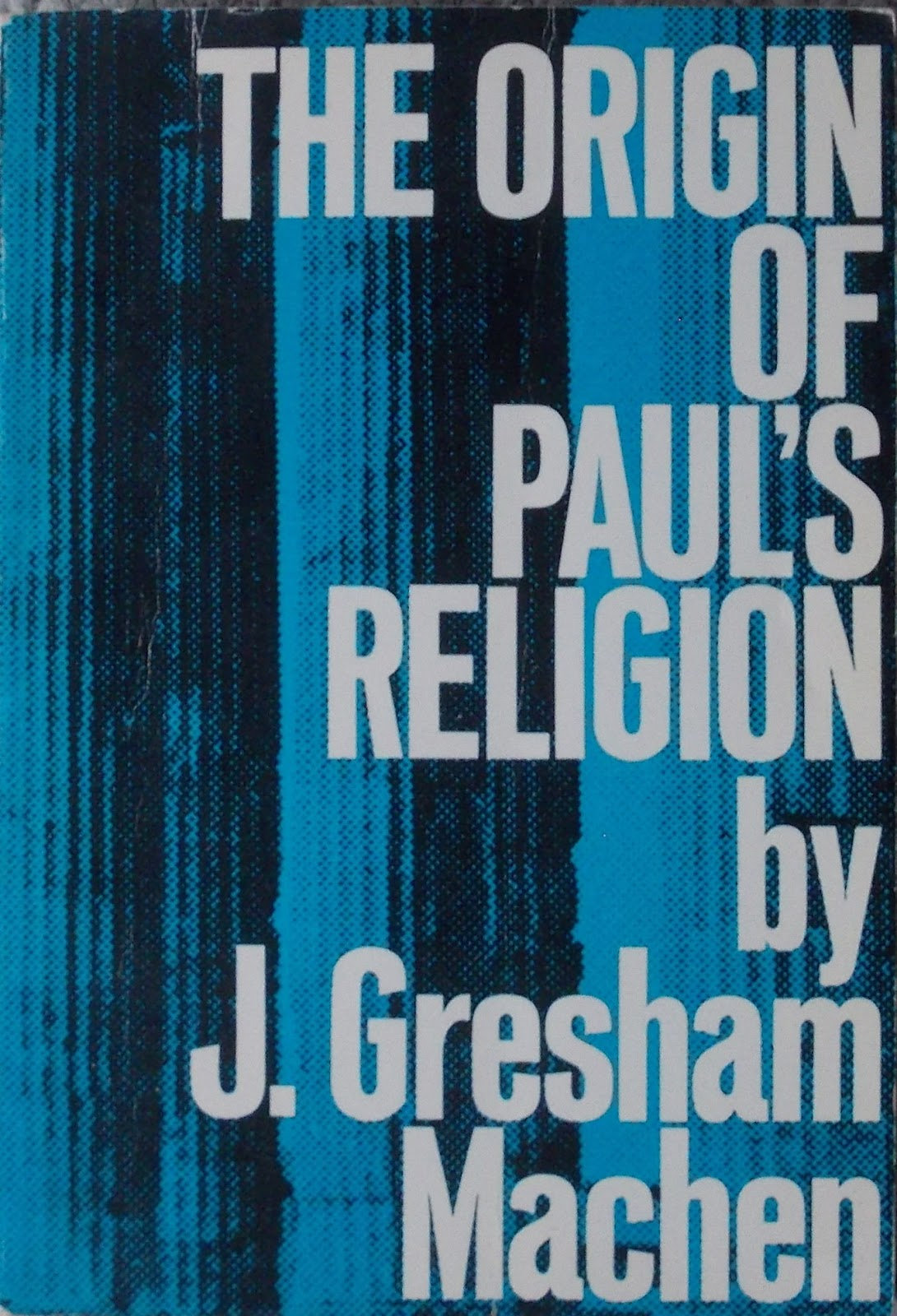 J. Gresham Machen-The Origin Of Paul's Religion-