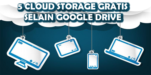 Cloud Storage GRATIS Selain Google Drive