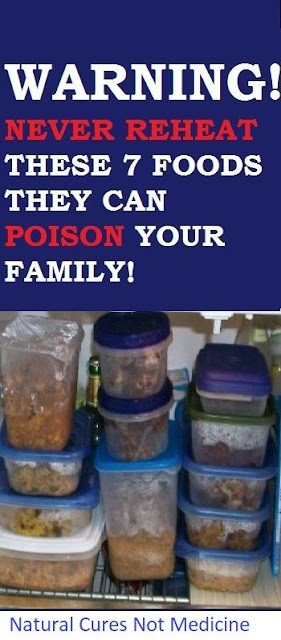 Warning never reheat these 7 foods they can poison your family natural cures - Foods never reheat ...