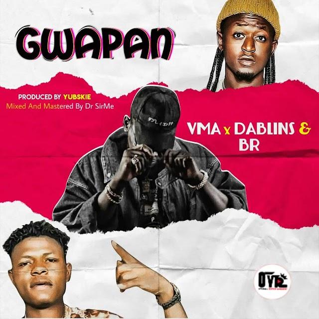 #MUSIC: VMA - Gwapan Ft. B.R x Dablins