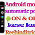 Android mobile automatic switch off or on kese kare