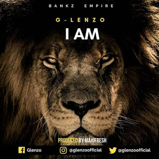 NEW MUSIC: GLENZO - I AM| @glenzoofficial @bankz_empire