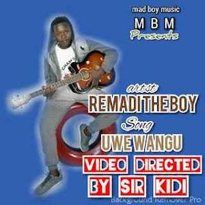 Download Mp3 | Remadi The Boy (Madboy) - Uwe Wangu