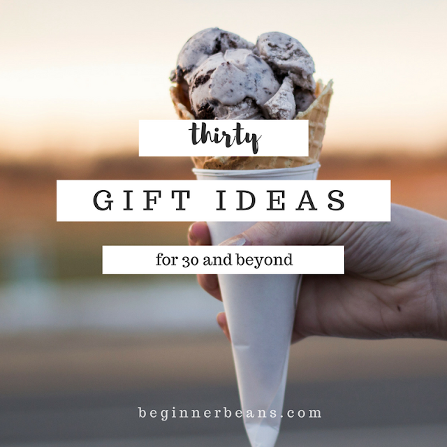 30 Gift Ideas for Any Age Woman (aka, my 30th birthday wish list)