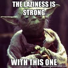 "Star Wars Yoda is saying ""The Laziness is Strong with this one"""