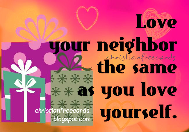 Love your neighbor free christian bible verses cards for facebook friends, free images, christian quotes from scriptures, free messages.