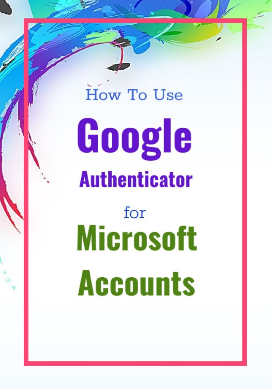 How to use Google Authenticator App For Microsoft Account