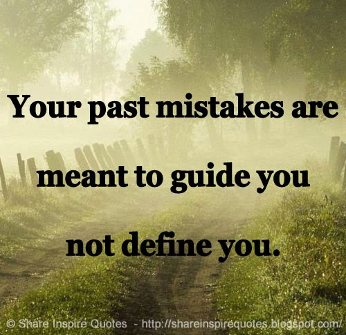 Your Past Mistakes Are Meant To Guide You Not Define You Share