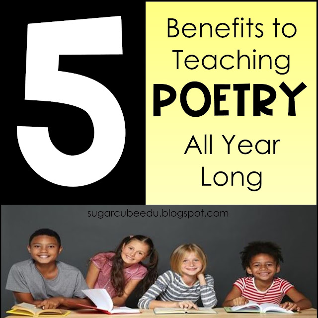 5 Benefits to Teaching Poetry All Year Long by sugarcubeedu.blogspot.com