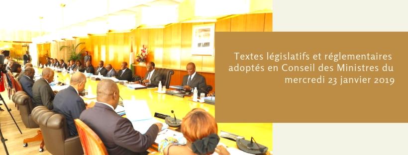 Textes législatifs et réglementaires adoptés en Conseil des Ministres du 23/01/2019