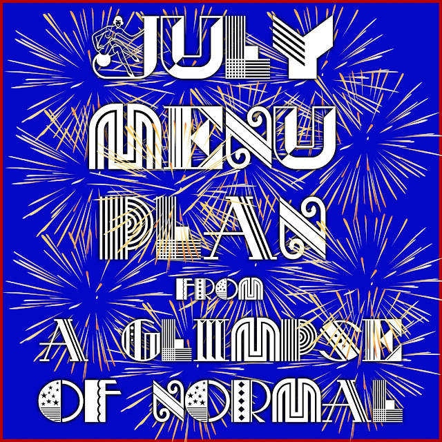 July 2018 Menu Plan, A Glimpse of Normal