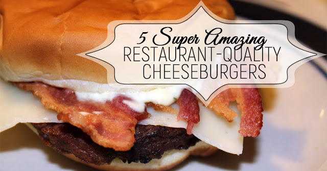 5 Super Amazing Restaurant Quality Cheeseburgers | Burgers | Best Cheeseburgers | Beef Recipes