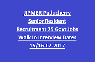 JIPMER Puducherry Senior Resident Recruitment 75 Govt Jobs Walk In Interview Dates 15/16-02-2017