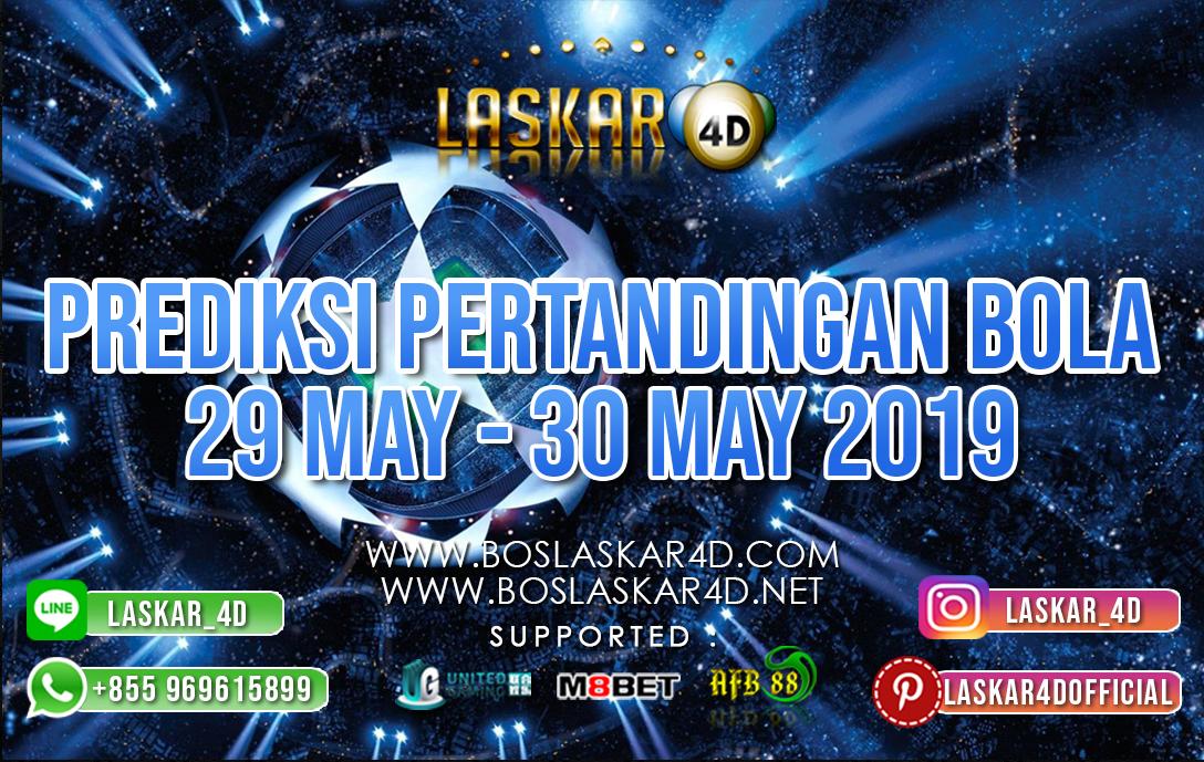 PREDIKSI PERTANDINGAN BOLA TANGGAL 29 – 30 MEI 2019
