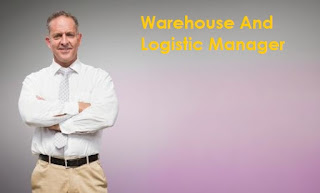 The Criteria, Duties And Responsibilities Of Warehouse And Logistics Managers