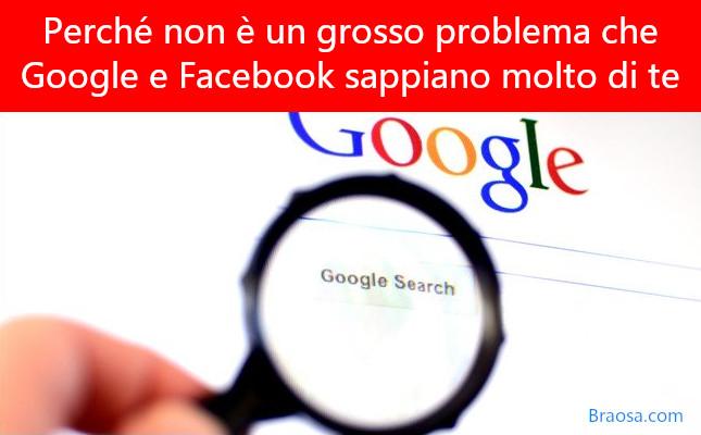 Perché non è un grosso problema che Google (e Facebook) sappia molto di te