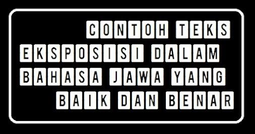 Contoh Teks Eksposisi Dalam Bahasa Jawa Yang Baik Dan Benar Tes