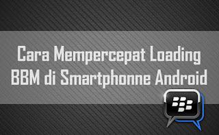 Cara mempercepat loading aplikasi bbm di smartphone android