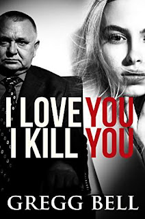 I Love You I Kill You: A riveting suspense thriller by Gregg Bell