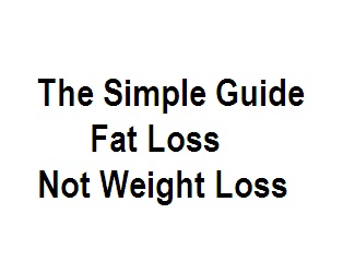 The Simple Guide Fat Loss Not Weight Loss