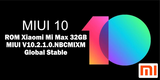 Download ROM Xiaomi Mi Max 32GB MIUI V10.2.1.0.NBCMIXM Global Stable