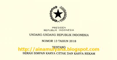 Tentang Serah Simpan Karya Cetak dan Karya Rekam TERLENGKAP UU NOMOR 13 TAHUN 2018 TENTANG SERAH SIMPAN KARYA CETAK DAN KARYA REKAM
