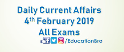 Daily Current Affairs 4th February 2019 For All Government Examinations