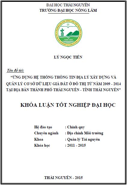 Ứng dụng Hệ thống thông tin địa lý xây dựng và quản lý cơ sở dữ liệu giá đất ở đô thị từ năm 2009 - 2014 tại địa bàn Thành phố Thái Nguyên tỉnh Thái Nguyên