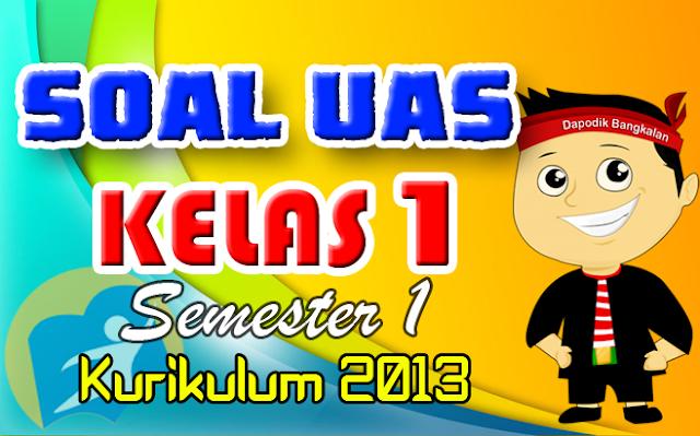 SOAL UAS Kelas 1 SD K13 Semester 1 + Kunci Jawaban Revisi 2018