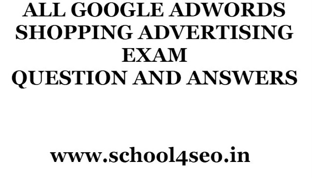 GOOGLE ADWORDS SHOPPING ADVERTISING EXAM QUESTION AND ANSWERS