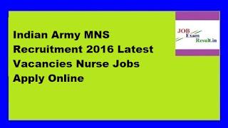 Indian Army MNS Recruitment 2016 Latest Vacancies Nurse Jobs Apply Online