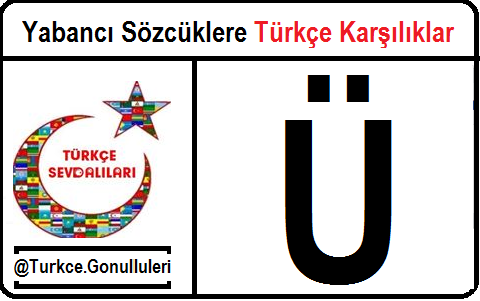 Yabancı Sözcüklere Türkçe Karşılıklar - Ü