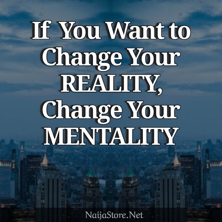 Reality Quotes: If You Want to Change Your REALITY, Change Your MENTALITY - Motivation